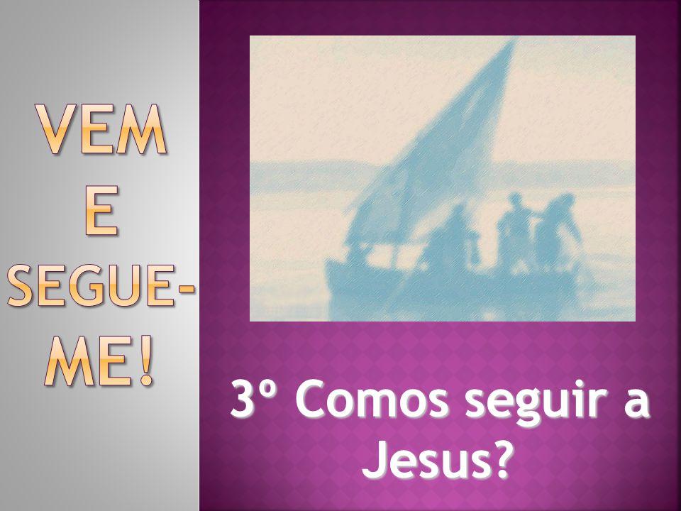 3º Comos seguir a Jesus?