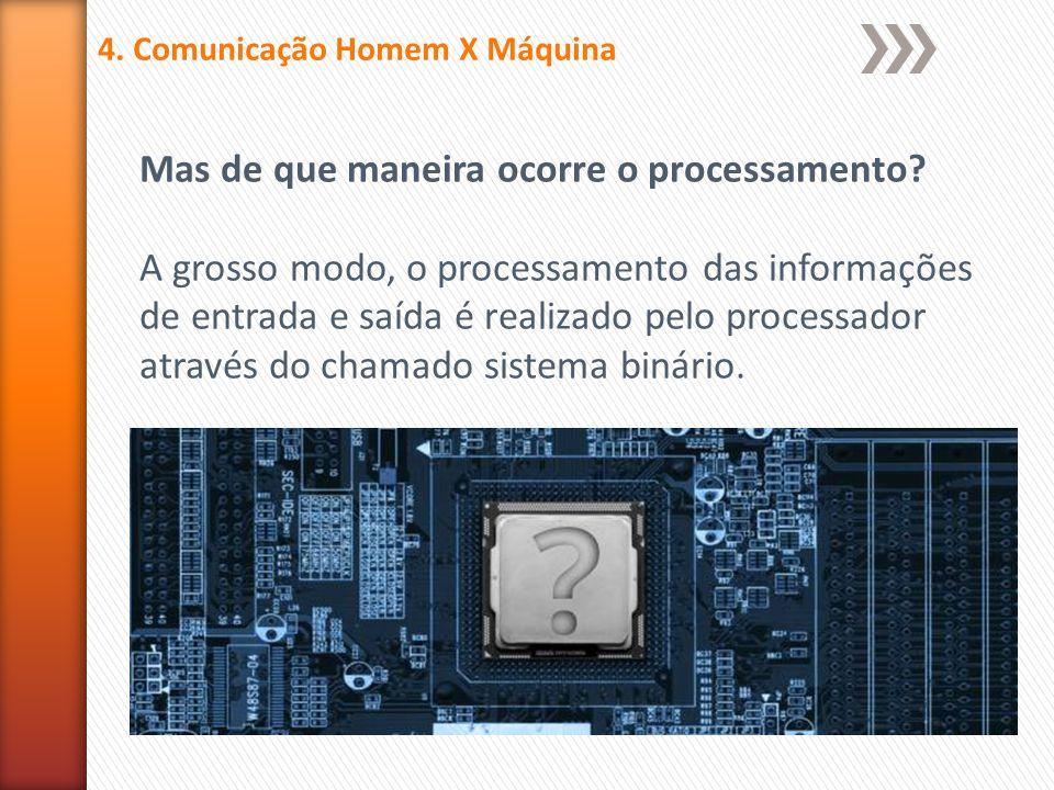 Mas de que maneira ocorre o processamento? A grosso modo, o processamento das informações de entrada e saída é realizado pelo processador através do c