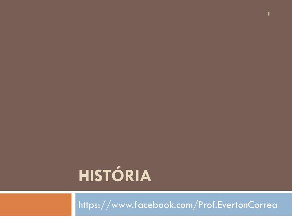 HISTÓRIA https://www.facebook.com/Prof.EvertonCorrea 1