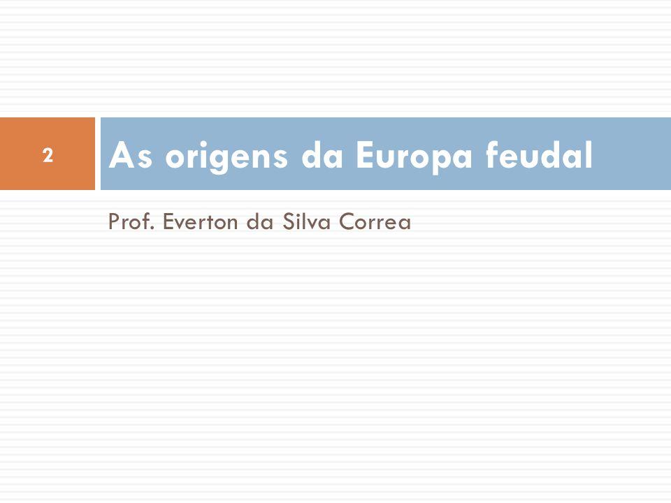 Prof. Everton da Silva Correa As origens da Europa feudal 2