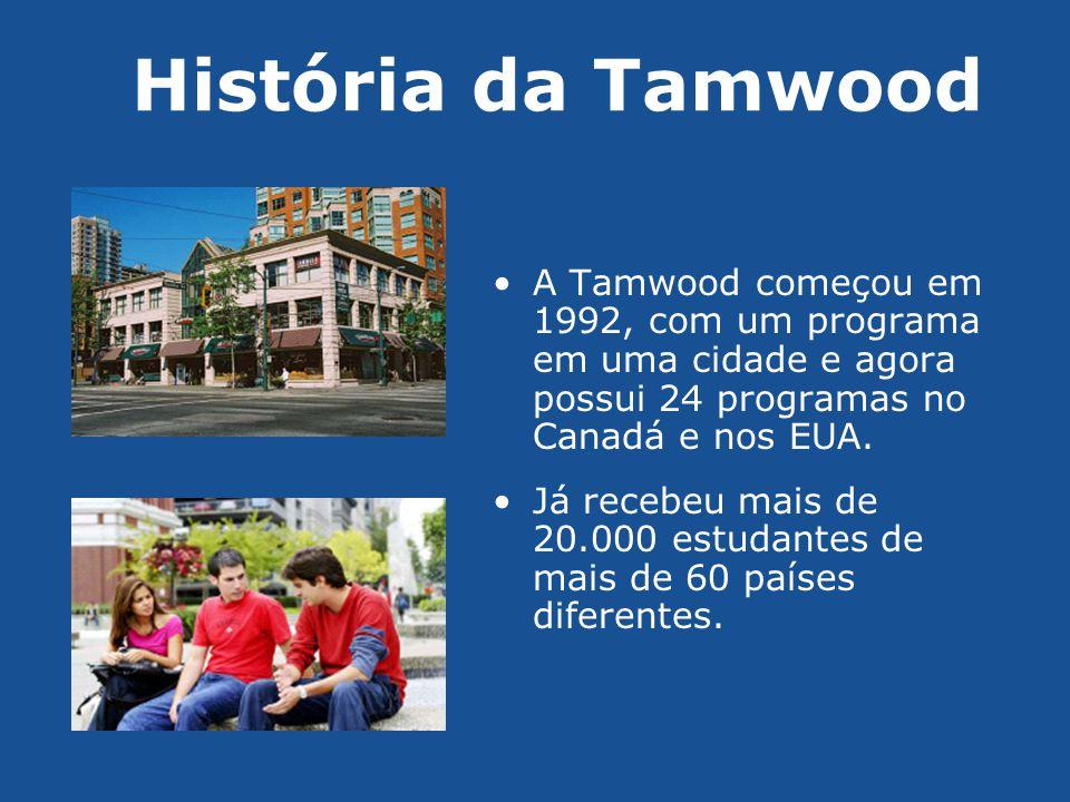 História da Tamwood •A Tamwood começou em 1992, com um programa em uma cidade e agora possui 24 programas no Canadá e nos EUA. •Já recebeu mais de 20.