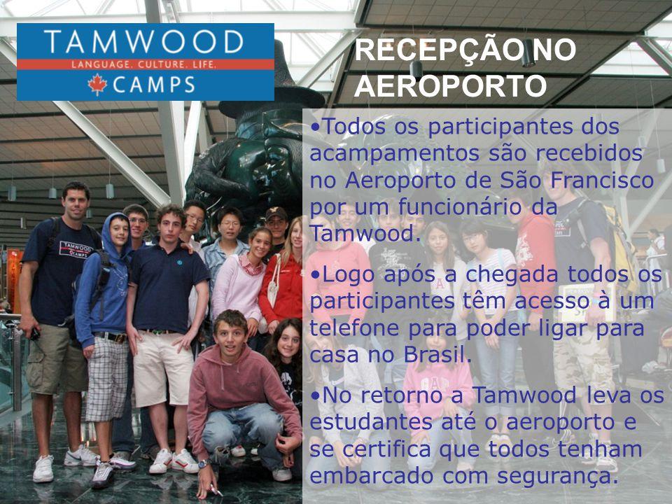RECEPÇÃO NO AEROPORTO •Todos os participantes dos acampamentos são recebidos no Aeroporto de São Francisco por um funcionário da Tamwood. •Logo após a