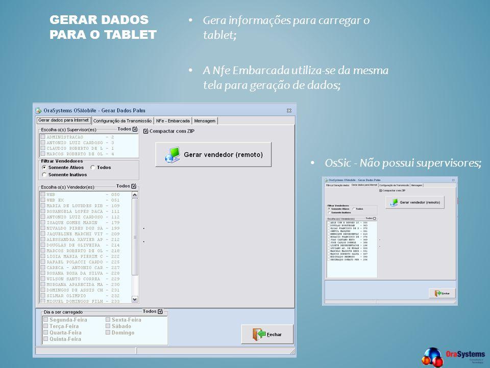 • Gera informações para carregar o tablet; • A Nfe Embarcada utiliza-se da mesma tela para geração de dados; GERAR DADOS PARA O TABLET • OsSic - Não p