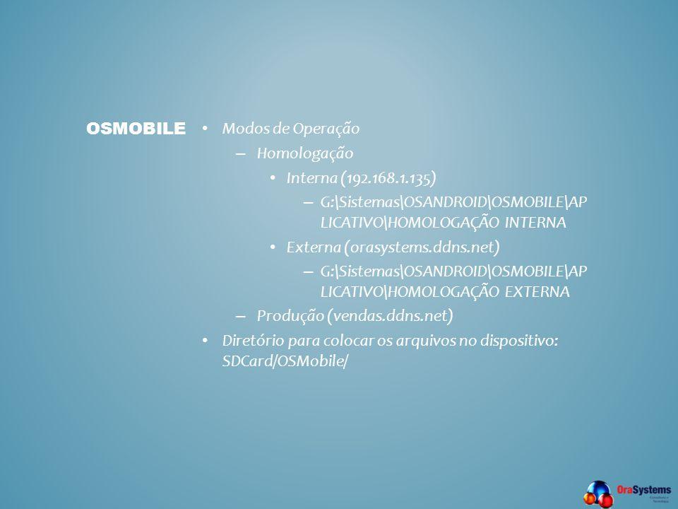 • Modos de Operação – Homologação • Interna (192.168.1.135) – G:\Sistemas\OSANDROID\OSMOBILE\AP LICATIVO\HOMOLOGAÇÃO INTERNA • Externa (orasystems.ddn
