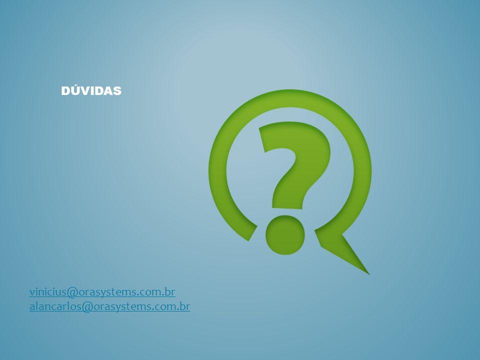 DÚVIDAS vinicius@orasystems.com.br alancarlos@orasystems.com.br