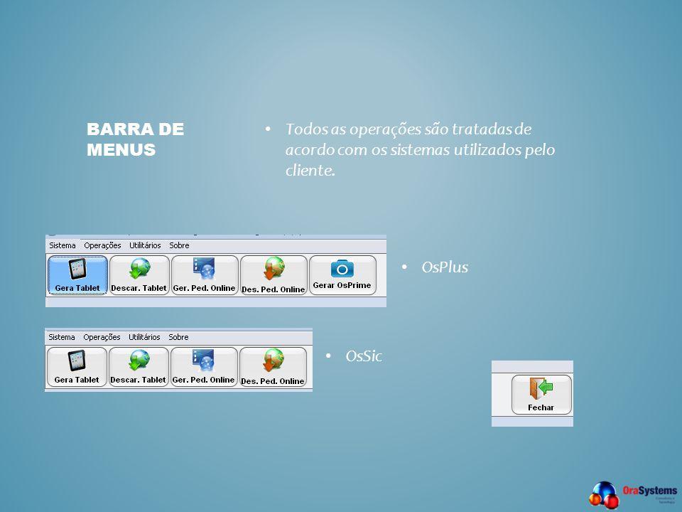 • Todos as operações são tratadas de acordo com os sistemas utilizados pelo cliente. BARRA DE MENUS • OsPlus • OsSic