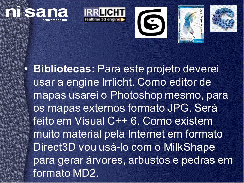 •Bibliotecas: Para este projeto deverei usar a engine Irrlicht. Como editor de mapas usarei o Photoshop mesmo, para os mapas externos formato JPG. Ser