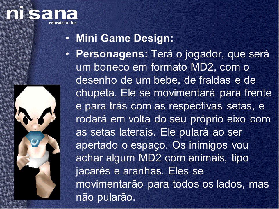 •Mini Game Design: •Personagens: Terá o jogador, que será um boneco em formato MD2, com o desenho de um bebe, de fraldas e de chupeta. Ele se moviment