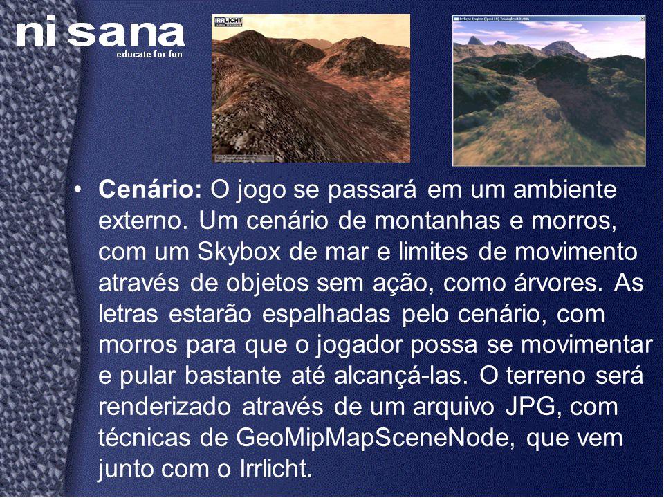 •Cenário: O jogo se passará em um ambiente externo. Um cenário de montanhas e morros, com um Skybox de mar e limites de movimento através de objetos s