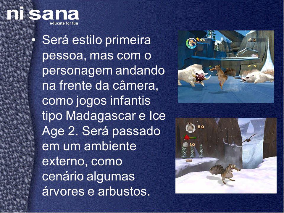 •Será estilo primeira pessoa, mas com o personagem andando na frente da câmera, como jogos infantis tipo Madagascar e Ice Age 2. Será passado em um am