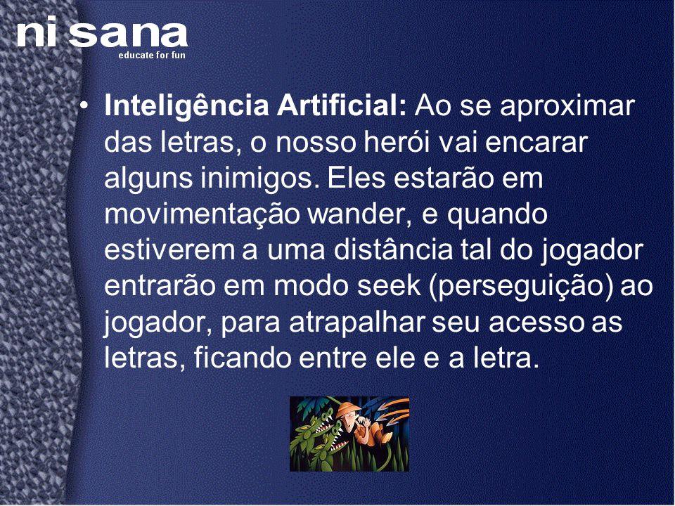 •Inteligência Artificial: Ao se aproximar das letras, o nosso herói vai encarar alguns inimigos. Eles estarão em movimentação wander, e quando estiver