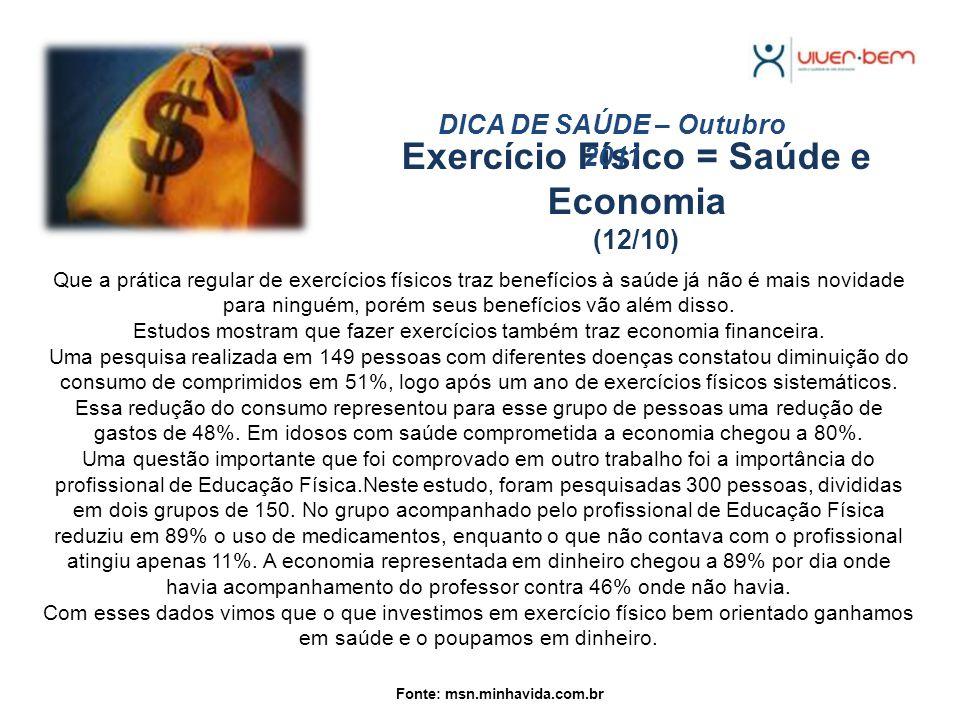 Exercício Físico = Saúde e Economia (12/10) DICA DE SAÚDE – Outubro 2011 Que a prática regular de exercícios físicos traz benefícios à saúde já não é