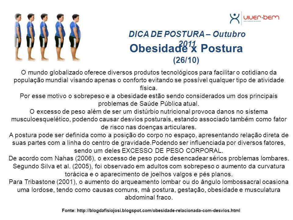 Obesidade x Postura (26/10) DICA DE POSTURA – Outubro 2011 Fonte: http://blogdafisiojosi.blogspot.com/obesidade-relacionada-com-desvios.html O mundo g