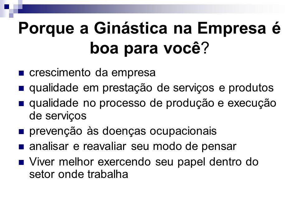 Porque a Ginástica na Empresa é boa para você?  crescimento da empresa  qualidade em prestação de serviços e produtos  qualidade no processo de pro