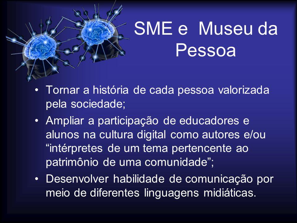 SME e Museu da Pessoa •Tornar a história de cada pessoa valorizada pela sociedade; •Ampliar a participação de educadores e alunos na cultura digital c