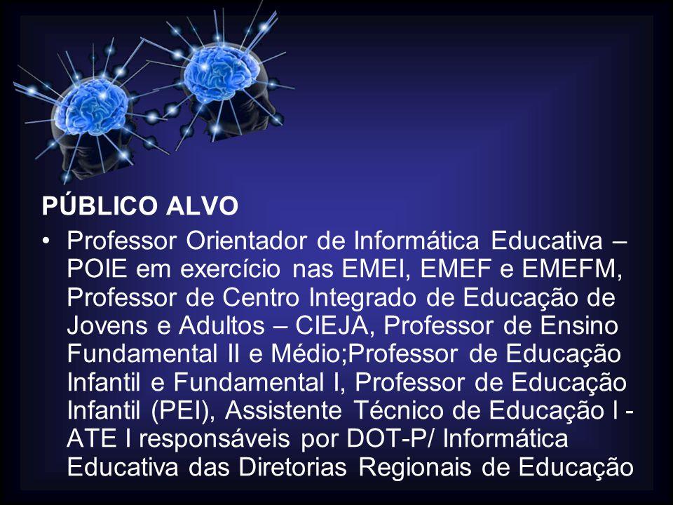 PÚBLICO ALVO •Professor Orientador de Informática Educativa – POIE em exercício nas EMEI, EMEF e EMEFM, Professor de Centro Integrado de Educação de J