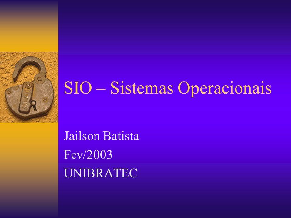 SIO – Sistemas Operacionais Jailson Batista Fev/2003 UNIBRATEC