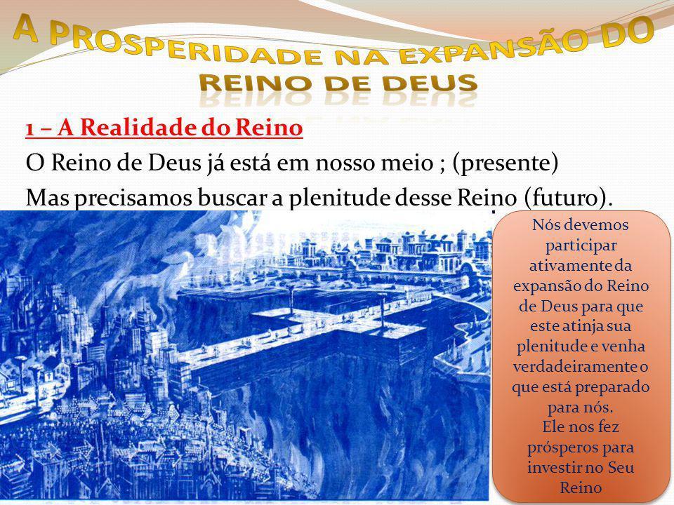 1 – A Realidade do Reino O Reino de Deus já está em nosso meio ; (presente) Mas precisamos buscar a plenitude desse Reino (futuro).