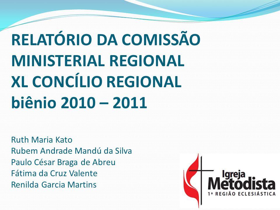 RELATÓRIO DA COMISSÃO MINISTERIAL REGIONAL XL CONCÍLIO REGIONAL biênio 2010 – 2011 Ruth Maria Kato Rubem Andrade Mandú da Silva Paulo César Braga de A