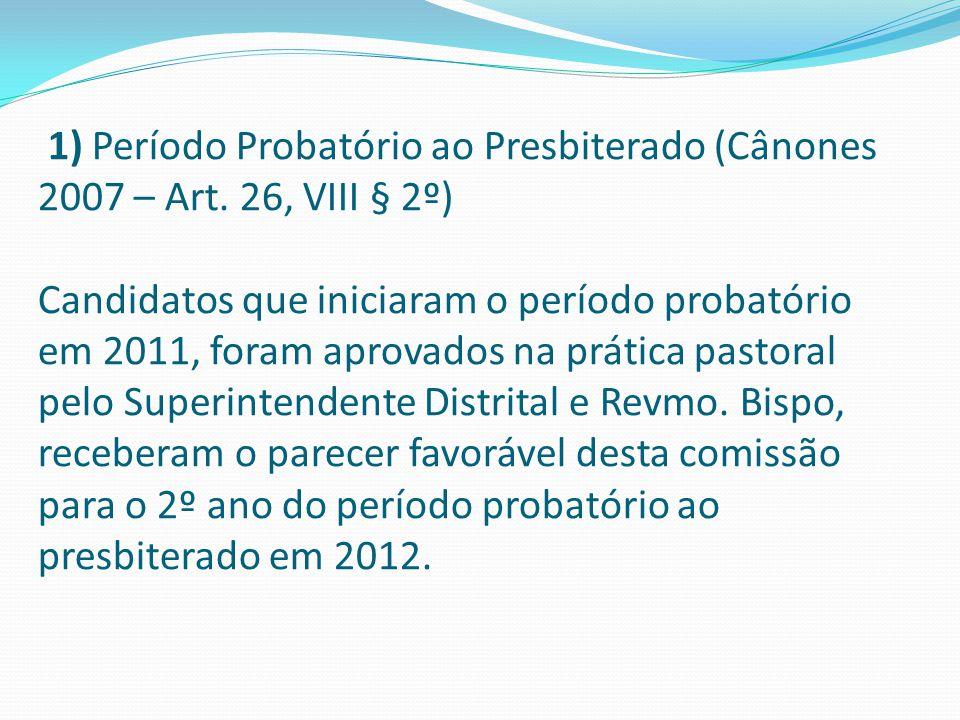 1) Período Probatório ao Presbiterado (Cânones 2007 – Art. 26, VIII § 2º) Candidatos que iniciaram o período probatório em 2011, foram aprovados na pr