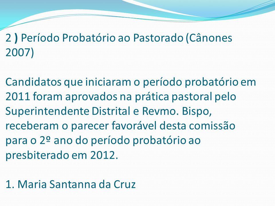 2 ) Período Probatório ao Pastorado (Cânones 2007) Candidatos que iniciaram o período probatório em 2011 foram aprovados na prática pastoral pelo Supe