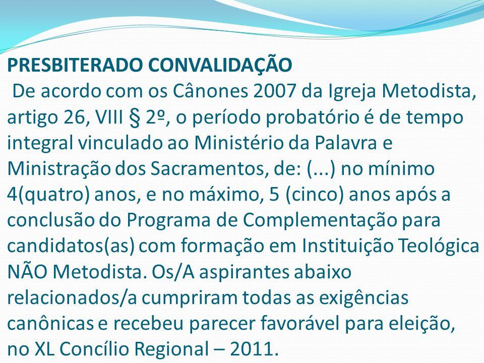 PRESBITERADO CONVALIDAÇÃO De acordo com os Cânones 2007 da Igreja Metodista, artigo 26, VIII § 2º, o período probatório é de tempo integral vinculado