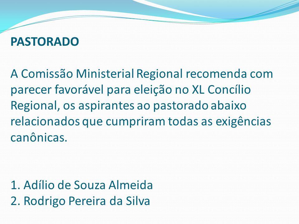 PASTORADO A Comissão Ministerial Regional recomenda com parecer favorável para eleição no XL Concílio Regional, os aspirantes ao pastorado abaixo rela