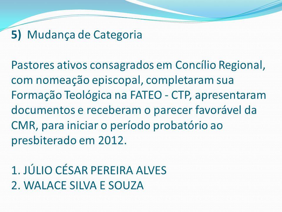 5) Mudança de Categoria Pastores ativos consagrados em Concílio Regional, com nomeação episcopal, completaram sua Formação Teológica na FATEO - CTP, a