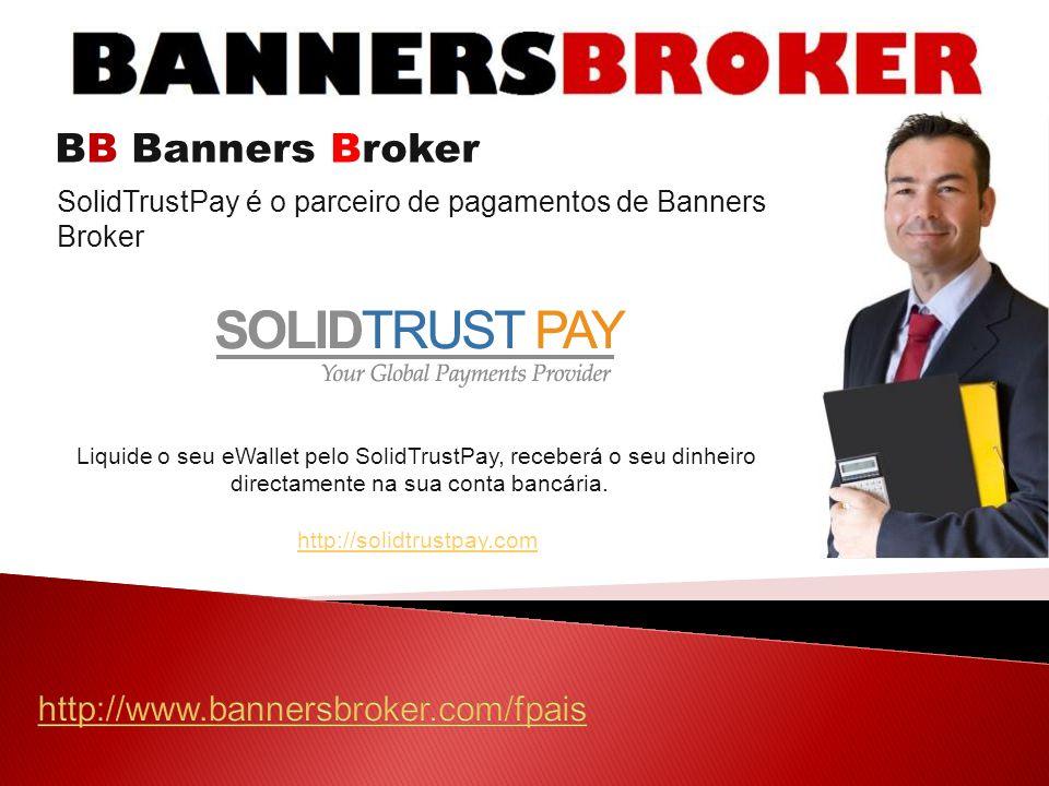 BB Banners Broker SolidTrustPay é o parceiro de pagamentos de Banners Broker Liquide o seu eWallet pelo SolidTrustPay, receberá o seu dinheiro directa