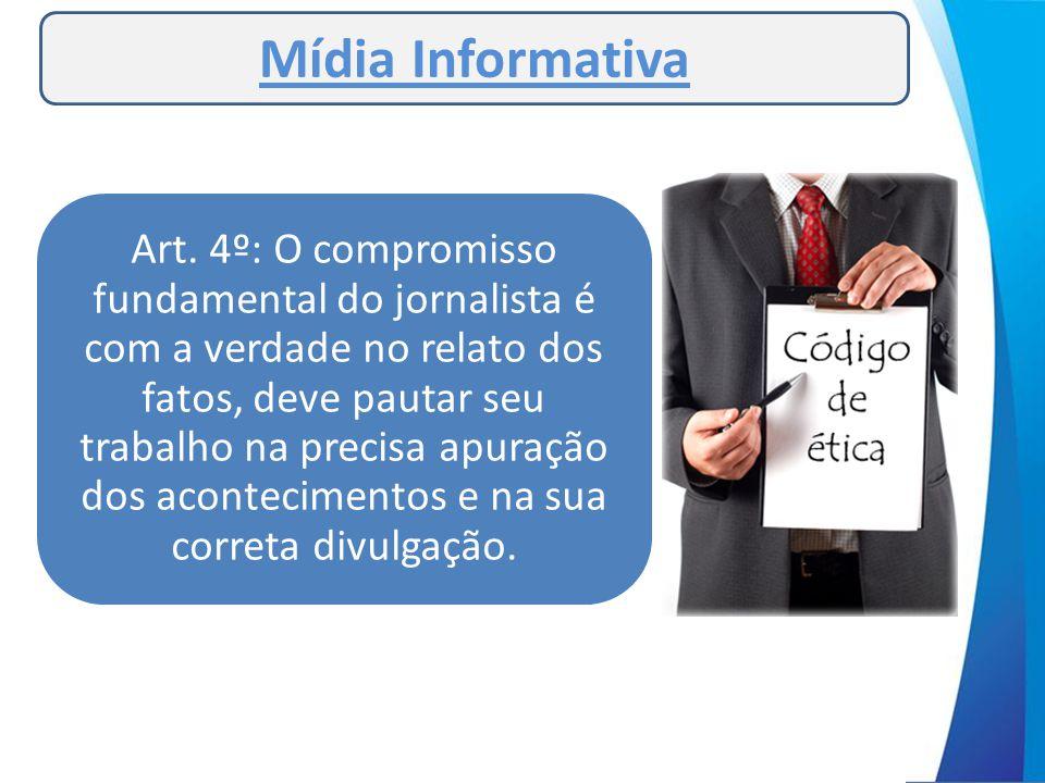 Art. 4º: O compromisso fundamental do jornalista é com a verdade no relato dos fatos, deve pautar seu trabalho na precisa apuração dos acontecimentos