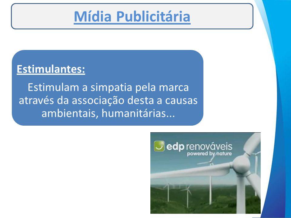 Mídia Publicitária Estimulantes: Estimulam a simpatia pela marca através da associação desta a causas ambientais, humanitárias...