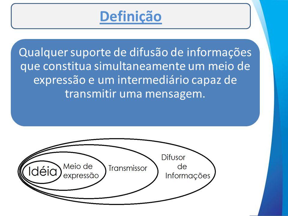 Definição Qualquer suporte de difusão de informações que constitua simultaneamente um meio de expressão e um intermediário capaz de transmitir uma men