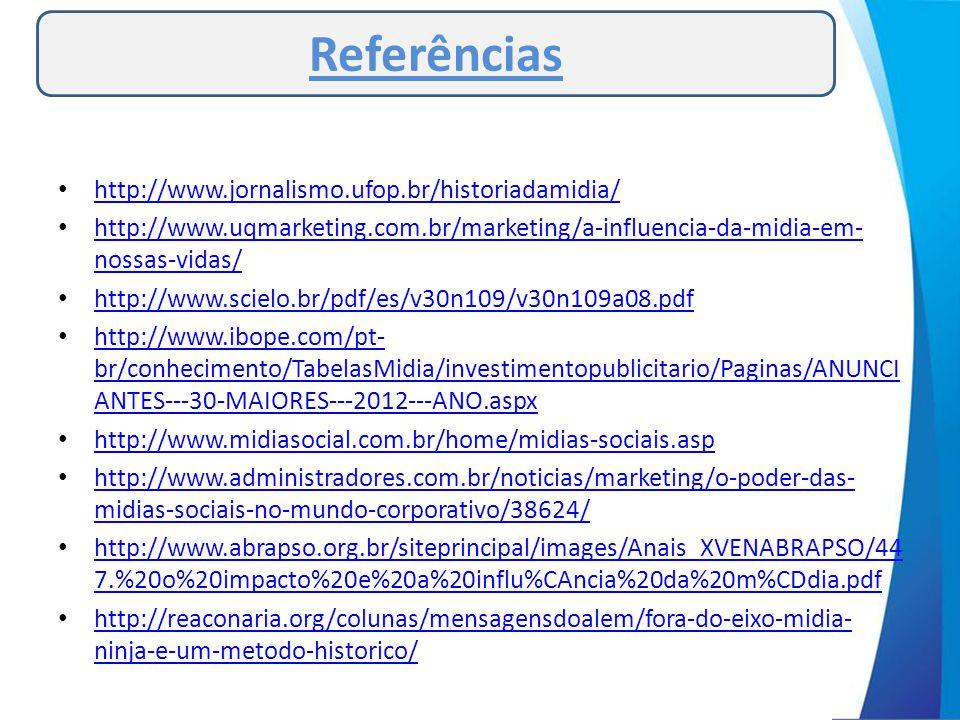 • http://www.jornalismo.ufop.br/historiadamidia/ http://www.jornalismo.ufop.br/historiadamidia/ • http://www.uqmarketing.com.br/marketing/a-influencia