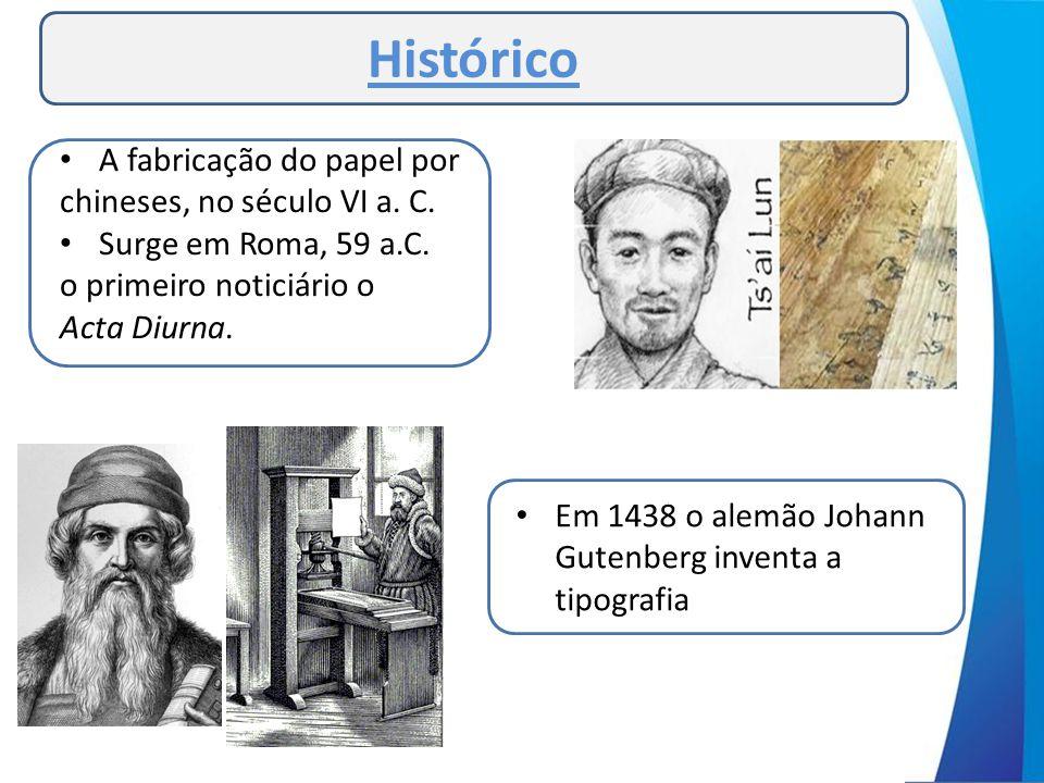 Histórico • A fabricação do papel por chineses, no século VI a. C. • Surge em Roma, 59 a.C. o primeiro noticiário o Acta Diurna. • Em 1438 o alemão Jo
