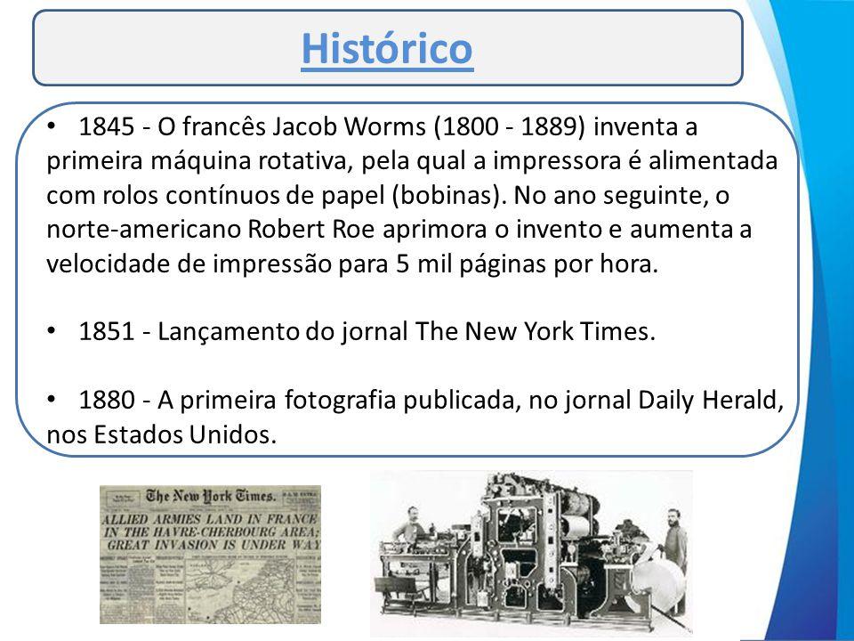 • 1845 - O francês Jacob Worms (1800 - 1889) inventa a primeira máquina rotativa, pela qual a impressora é alimentada com rolos contínuos de papel (bo