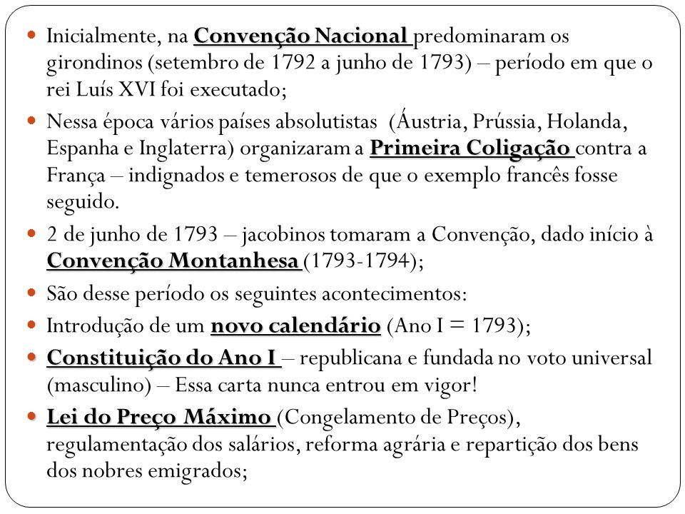 Convenção Nacional  Inicialmente, na Convenção Nacional predominaram os girondinos (setembro de 1792 a junho de 1793) – período em que o rei Luís XVI