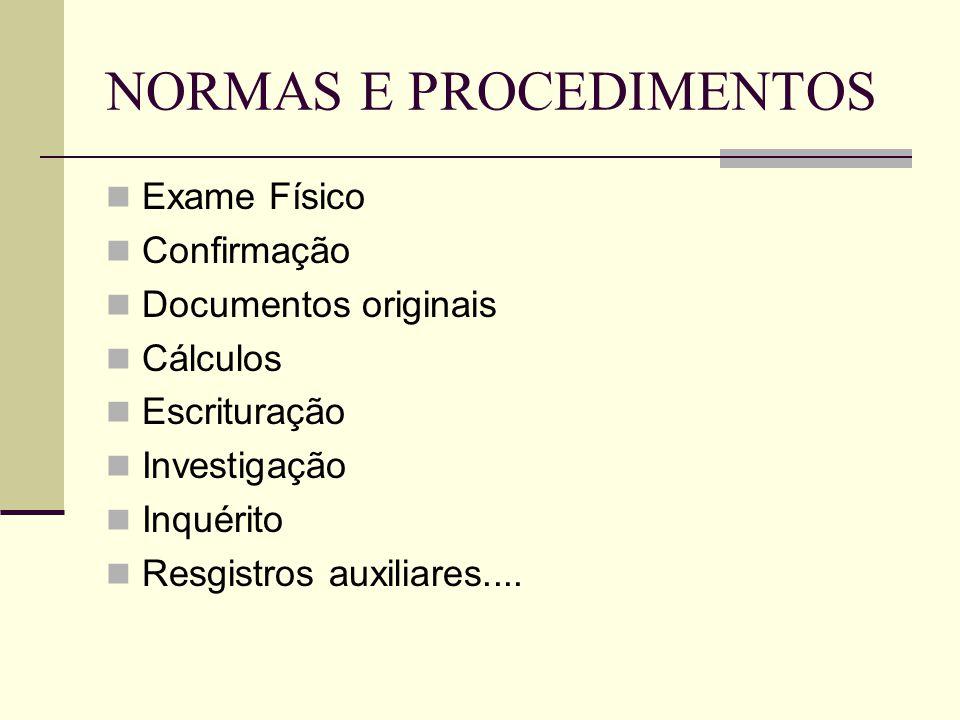 NORMAS E PROCEDIMENTOS  Exame Físico  Confirmação  Documentos originais  Cálculos  Escrituração  Investigação  Inquérito  Resgistros auxiliare