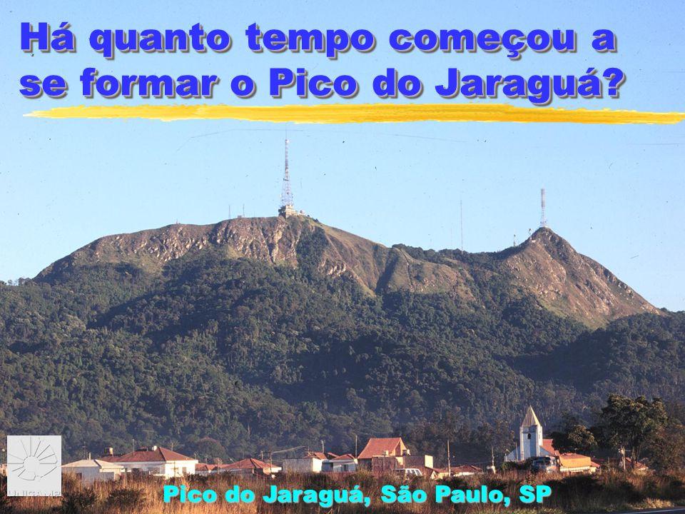 Há quanto tempo começou a se formar o Pico do Jaraguá? Pico do Jaraguá, São Paulo, SP