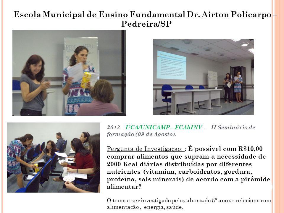 Escola Estadual Professor Pedro Jamil Sawaya – São Paulo/SP 2013 – UCA/UNICAMP – FCAbINV – II Seminário de formação (09 de Agosto).