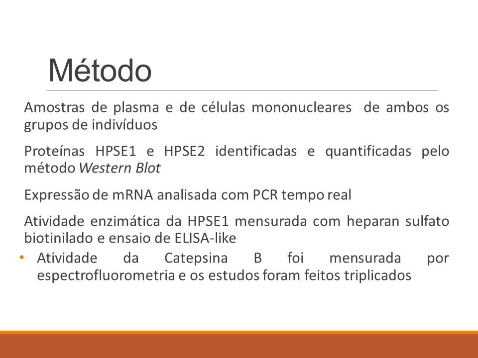 Método Amostras de plasma e de células mononucleares de ambos os grupos de indivíduos Proteínas HPSE1 e HPSE2 identificadas e quantificadas pelo métod