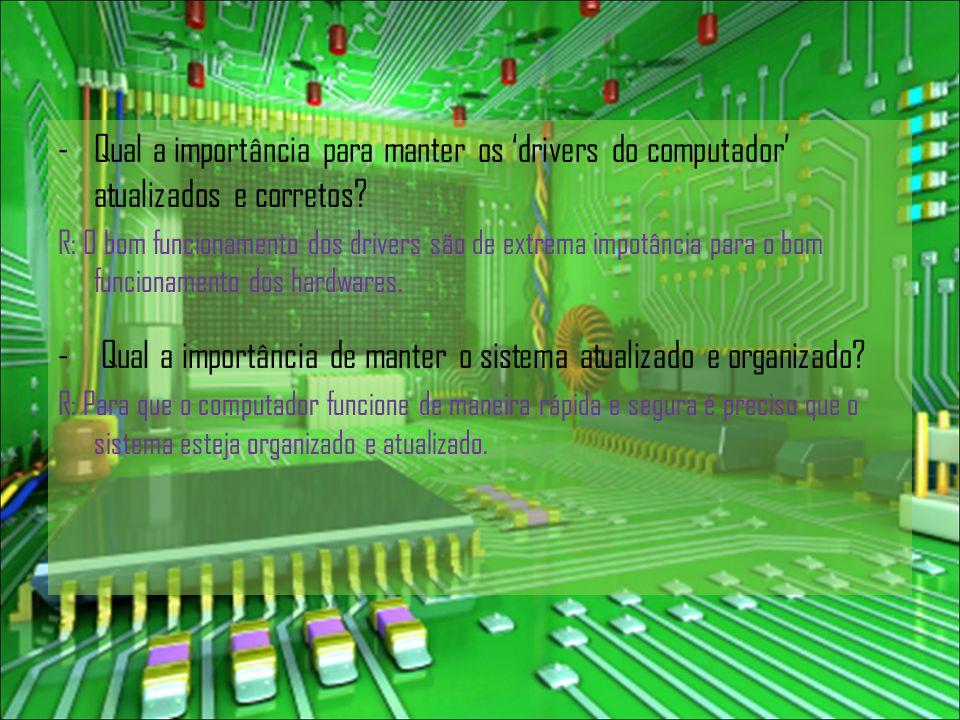 -Qual a importância para manter os 'drivers do computador' atualizados e corretos.