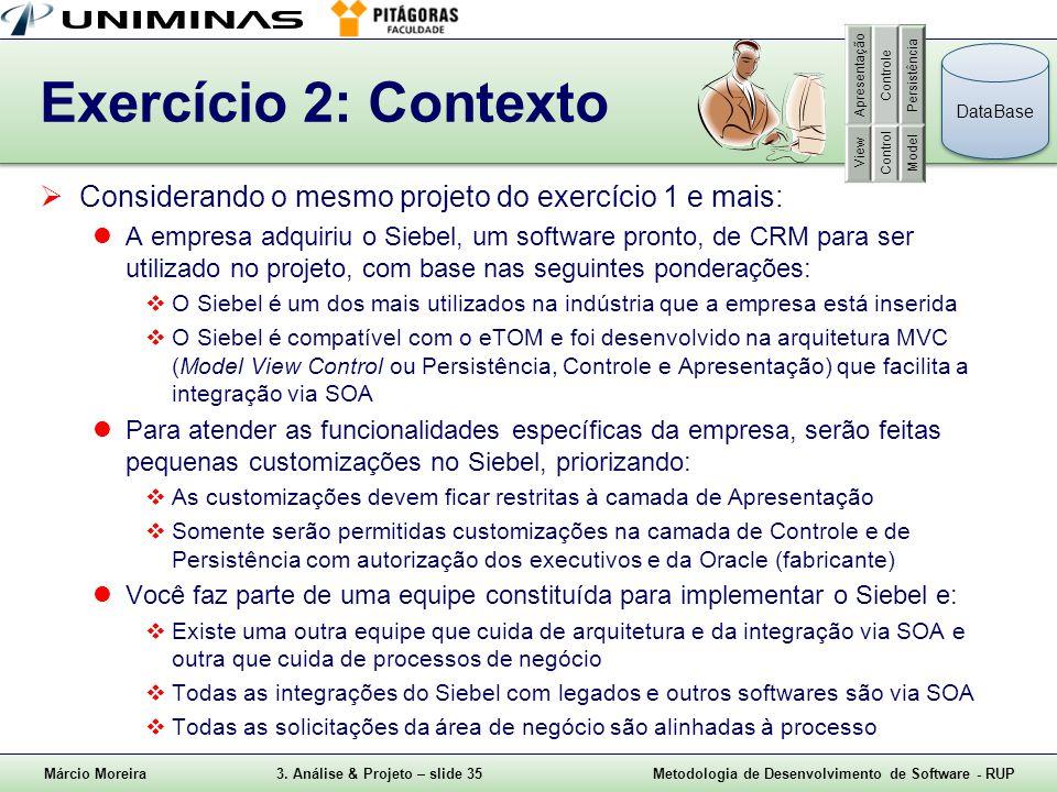 Márcio Moreira3. Análise & Projeto – slide 35Metodologia de Desenvolvimento de Software - RUP Exercício 2: Contexto  Considerando o mesmo projeto do