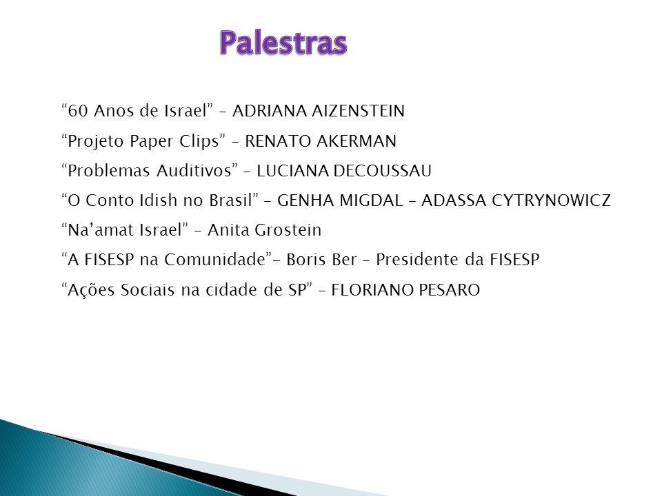 """60 Anos de Israel"" – ADRIANA AIZENSTEIN ""Projeto Paper Clips"" – RENATO AKERMAN ""Problemas Auditivos"" – LUCIANA DECOUSSAU ""O Conto Idish no Brasil"" –"