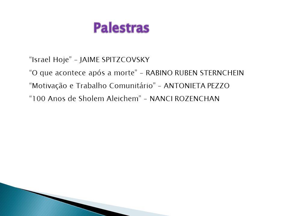 """""""Israel Hoje"""" – JAIME SPITZCOVSKY """"O que acontece após a morte"""" – RABINO RUBEN STERNCHEIN """"Motivação e Trabalho Comunitário"""" – ANTONIETA PEZZO """"100 An"""