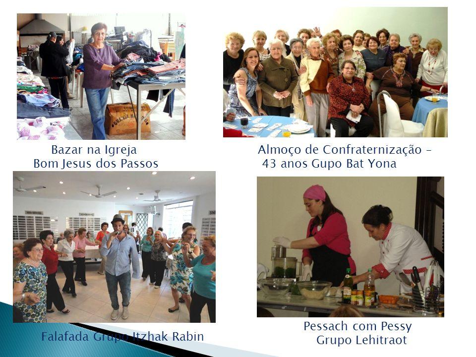 Pessach com Pessy Grupo Lehitraot Falafada Grupo Itzhak Rabin Almoço de Confraternização – 43 anos Gupo Bat Yona Bazar na Igreja Bom Jesus dos Passos