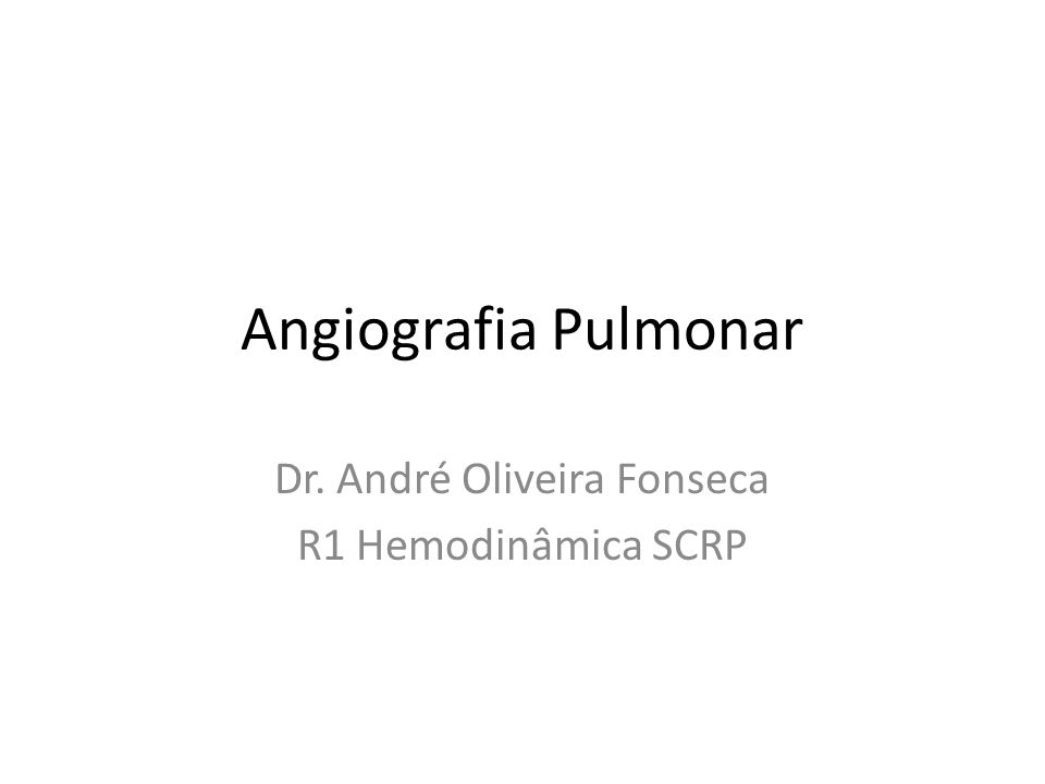Angiografia Pulmonar Dr. André Oliveira Fonseca R1 Hemodinâmica SCRP