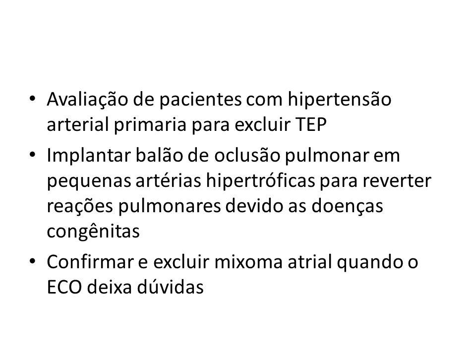 • Avaliação de pacientes com hipertensão arterial primaria para excluir TEP • Implantar balão de oclusão pulmonar em pequenas artérias hipertróficas p