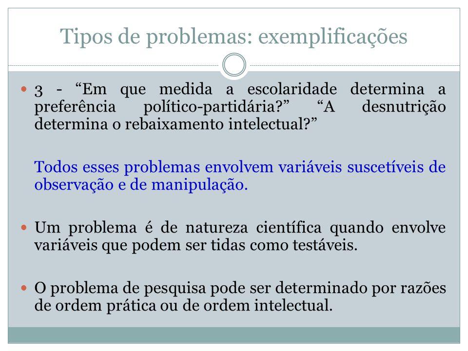 """Tipos de problemas: exemplificações  3 - """"Em que medida a escolaridade determina a preferência político-partidária?"""" """"A desnutrição determina o rebai"""