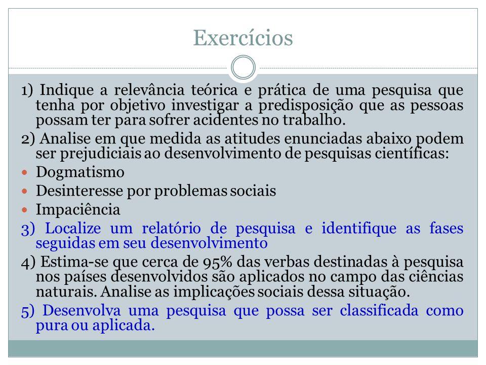 Exercícios 1) Indique a relevância teórica e prática de uma pesquisa que tenha por objetivo investigar a predisposição que as pessoas possam ter para