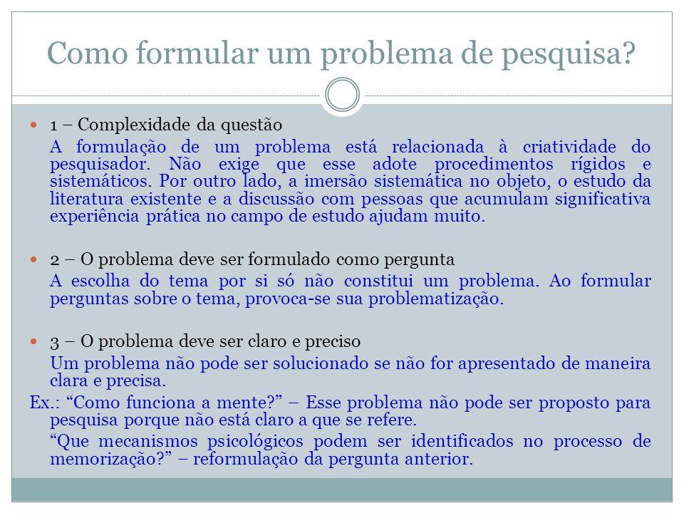 Como formular um problema de pesquisa?  1 – Complexidade da questão A formulação de um problema está relacionada à criatividade do pesquisador. Não e